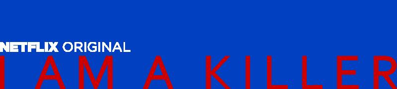 i am a killer netflix official site